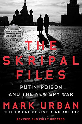 The Skripal Files: The only book you need to read on the Salisbury Poisonings