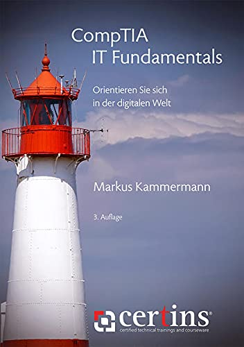 CompTIA IT Fundamentals: Orientieren Sie sich in der digitalen Welt (certins / certified technical trainings and courseware) von Kabera Brainware