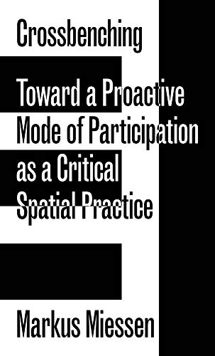 Crossbenching: Toward a Proactive Mode of Participation, Critical Spatial Practice