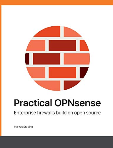 Practical OPNsense: Enterprise firewalls build on open source von Books on Demand