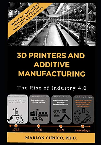 3D Printers and Additive Manufacturing: The rise of industry 4.0 von Independently published