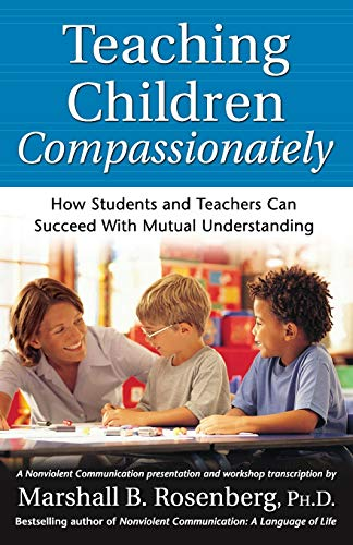 Rosenberg, M: Teaching Children Compassionately: How Students and Teachers Can Succeed with Mutual Understanding (Nonviolent Communication Guides) von Puddle Dancer Press