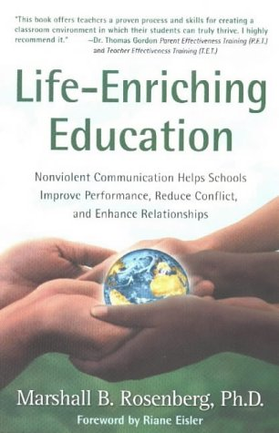 LIFE-ENRICHING EDUCATION: Nonviolent Communication Helps Schools Improve Performance, Reduce Conflict, and Enhance Relationships von PUDDLEDANCER PR
