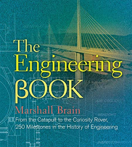 The Engineering Book: From the Elevator to the Electron Microscope. 250 Milestones in the History of Engineering (Sterling Milestones)