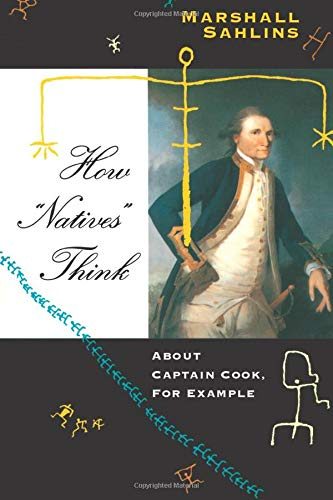 "How ""Natives"" Think: About Captain Cook, For Example von University of Chicago Press"