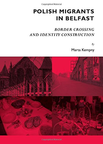 Polish Migrants in Belfast: Border Crossing and Identity Construction von Cambridge Scholars Publishing