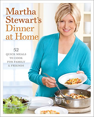 Martha Stewart's Dinner at Home: 52 Quick Meals to Cook for Family and Friends: A Cookbook von Clarkson Potter