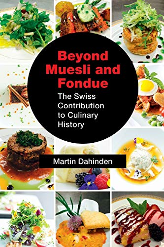 Beyond Muesli and Fondue: The Swiss Contribution to Culinary History von Booklocker.com, Inc.