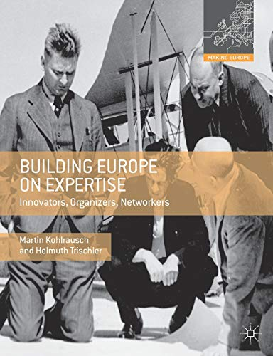 Building Europe on Expertise: Innovators, Organizers, Networkers (Making Europe) von Palgrave Macmillan