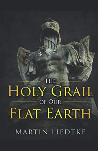 The Holy Grail of Our Flat Earth