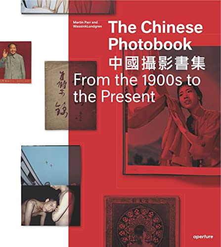 The Chinese Photobook: From the 1900s to the Present von Aperture