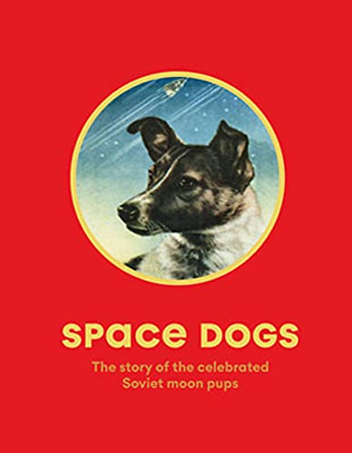 Space Dogs: The Story of the Celebrated Soviet Moon Pups: The Story of the Celebrated Canine Cosmonauts von Laurence King Publishing