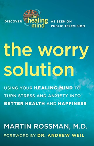 The Worry Solution: Using Your Healing Mind to Turn Stress and Anxiety into Better Health and Happiness von Harmony