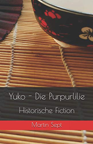 Yuko - Die Purpurlilie von CreateSpace Independent Publishing Platform