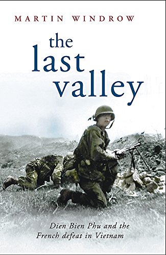 The Last Valley: Dien Bien Phu and the French Defeat in Vietnam (Cassell Military Paperbacks) von W&N