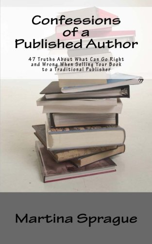 Confessions of a Published Author: 47 Truths About What Can Go Right and Wrong When Selling Your Book to a Traditional Publisher (Writer Talk, Band 1) von CreateSpace Independent Publishing Platform