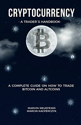 Cryptocurrency - A Trader's Handbook: A Complete Guide On How To Trade Bitcoin And Altcoins von Independently published