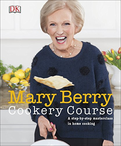 Mary Berry Cookery Course: A Step-by-Step Masterclass in Home Cooking von DK
