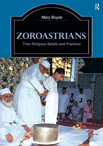 Zoroastrians: Their Religious Beliefs and Practices (Library of Religious Beliefs and Practices)