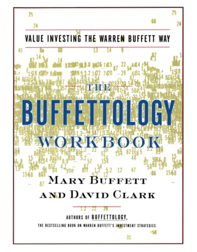 The Buffettology Workbook: The Proven Techniques for Investing Successfully in Changing Markets That Have Made Warren Buffett the World's Most Famous Investor: Value Investing the Buffett Way