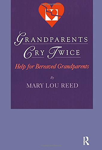 Grandparents Cry Twice: Help for Bereaved Grandparents (Death, Value, and Meaning Series) von Routledge