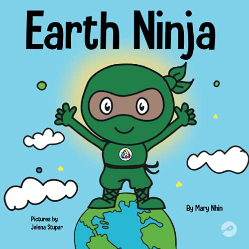 Earth Ninja: A Children's Book About Recycling, Reducing, and Reusing (Ninja Life Hacks, Band 6)