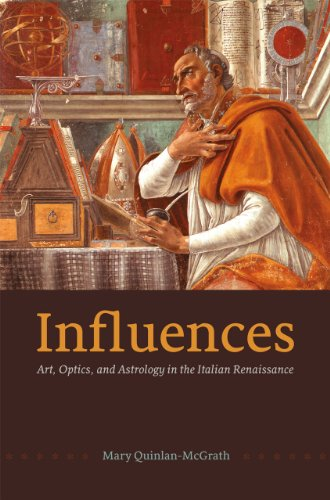 Influences: Art, Optics, and Astrology in the Italian Renaissance von University of Chicago Press