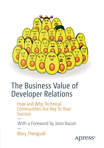 The Business Value of Developer Relations: How and Why Technical Communities Are Key To Your Success von Apress