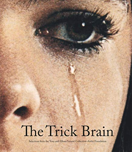The Trick Brain: Selections from the Tony and Elham Salame Collection, Aishti Foundation (Tony & Elham Salame Collection) von Skira