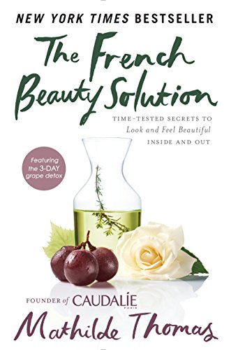 The French Beauty Solution: Time-Tested Secrets to Look and Feel Beautiful Inside and Out von Avery