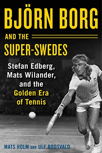 Björn Borg and the Super-Swedes: Stefan Edberg, Mats Wilander, and the Golden Era of Tennis von Skyhorse