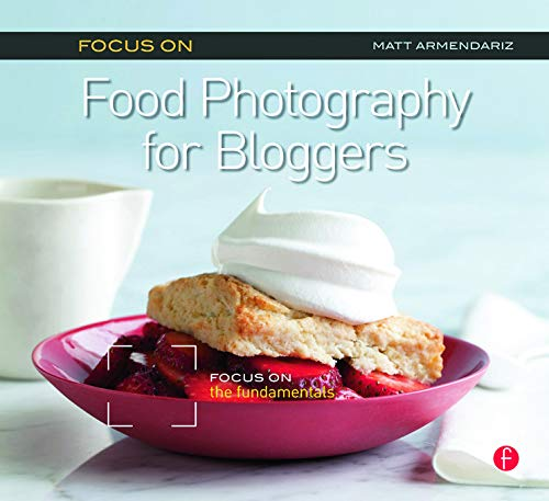 Focus on Food Photography for Bloggers: Focus on the Fundamentals von Taylor & Francis Ltd