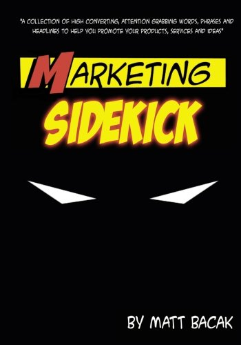 Marketing Sidekick: A Collection of High Converting, Attention Grabbing Words, Phrases and Headlines to Help You Promote Your Products, Services and Ideas von Infosoft360