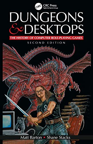 Dungeons and Desktops: The History of Computer Role-playing Games von CRC Press