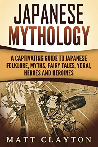 Japanese Mythology: A Captivating Guide to Japanese Folklore, Myths, Fairy Tales, Yokai, Heroes and Heroines von CreateSpace Independent Publishing Platform