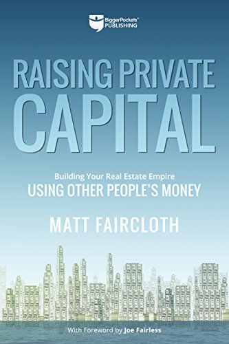 Raising Private Capital: Building Your Real Estate Empire Using Other People's Money von BIGGERPOCKETS PUB LLC