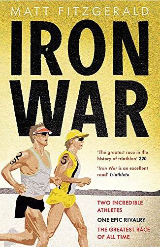 Iron War: Two Incredible Athletes. One Epic Rivalry. The Greatest Race of All Time. von Quercus