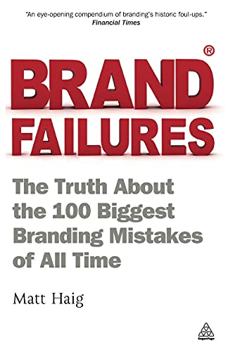 Brand Failures: The Truth About The 100 Biggest Branding Mistakes Of All Time von Kogan Page