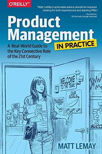 Product Management in Practice: A Real-World Guide to the Key Connective Role of the 21st Century von O'Reilly Media, Inc, USA