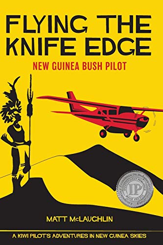 Flying the Knife Edge: New Guinea Bush Pilot von Flying the Knife Edge