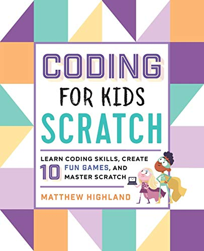 Coding for Kids: Scratch: Learn Coding Skills, Create 10 Fun Games, and Master Scratch von ROCKRIDGE PR