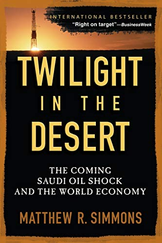 Twilight in the Desert: The Coming Saudi Oil Shock and the World Economy: The Coming Saudi Oil Shock and the World Economy: The Coming Saudi Oil Shock and the World Economy von Wiley