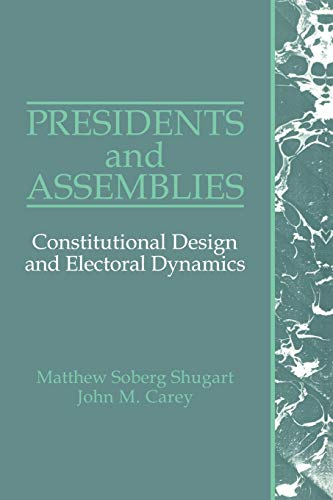 Presidents and Assemblies: Constitutional Design and Electoral Dynamics von Cambridge University Press