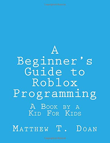 A Beginner's Guide to Roblox Programming: A Book by a Kid For Kids von CreateSpace Independent Publishing Platform