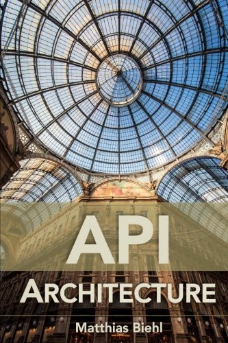 API Architecture: The Big Picture for Building APIs (API University Series, Band 2) von CreateSpace Independent Publishing Platform
