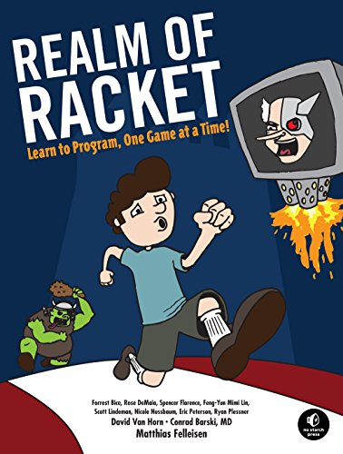 Realm of Racket: Learn to Program, One Game at a Time! von No Starch Press