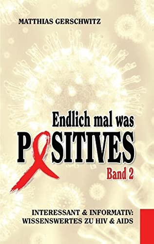 Endlich mal was Positives 2: Interessant & informativ: Wissenswertes zu HIV & AIDS von Books on Demand