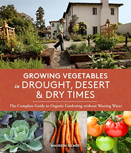 Growing Vegetables in Drought, Desert & Dry Times: The Complete Guide to Organic Gardening without Wasting Water von Sasquatch Books
