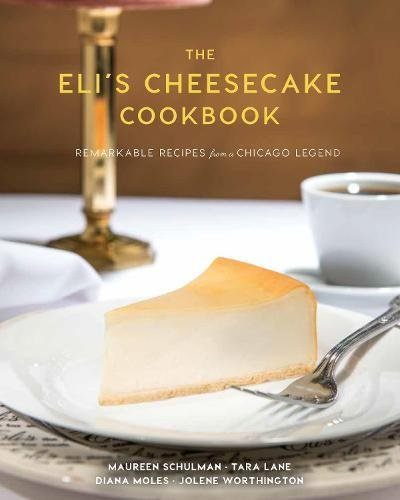 The Eli's Cheesecake Cookbook: Remarkable Recipes from a Chicago Legend von Agate Midway