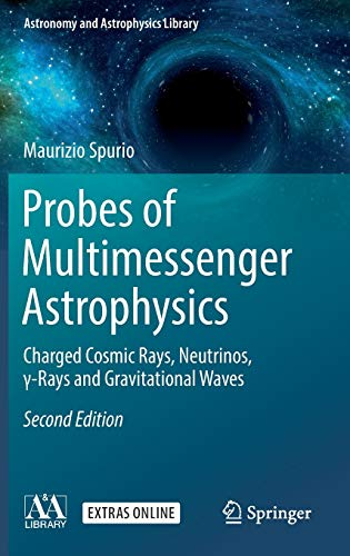 Probes of Multimessenger Astrophysics: Charged cosmic rays, neutrinos, γ-rays and gravitational waves (Astronomy and Astrophysics Library) von Springer